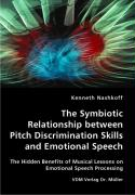 The Symbiotic Relationship between Pitch Discrimination Skills and Emotional Speech - Nashkoff, Kenneth