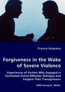 Forgiveness in the Wake of Severe Violence - Acquaro, Franco