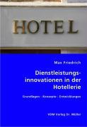 Dienstleistungsinnovationen in der Hotellerie - Friedrich, Max