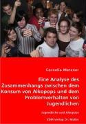 Eine Analyse des Zusammenhangs zwischen dem Konsum von Alkopops und dem Problemverhalten von Jugendlichen - Metzner, Cornelia