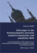 Störungen in der Kommunikation zwischen arabisch-islamischer und westlicher Welt - Wolff, Dennis