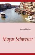 Mayas Schwester - Fischer, Katica