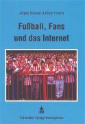 Fußball, Fans und das Internet - Fritsch, Oliver; Schwier, Jürgen