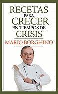 Recetas Para Crecer En Tiempos de Crisis - Borghino, Mario