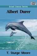 Albert Durer - Moore, T. Sturge