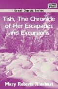 Tish, the Chronicle of Her Escapades and Excursions - Rinehart, Mary Roberts