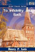 To Infidelity and Back - Lutz, Henry F.