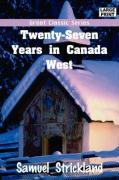 Twenty-Seven Years in Canada West - Strickland, Samuel