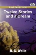 Twelve Stories and a Dream - Wells, H. G.; Harvey J. O'Higgins, J. O'Higgins