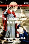The Truth about Jesus, Is He a Myth? - Mangasarian, Mangasar Magurditch