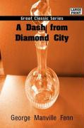 A Dash from Diamond City - Fenn, George Manville