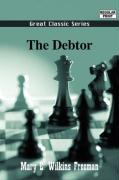 The Debtor - Freeman, Mary Eleanor Wilkins