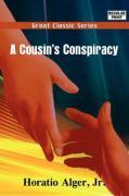 A Cousin's Conspiracy - Alger, Horatio, Jr.