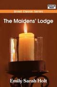 The Maidens' Lodge - Holt, Emily Sarah