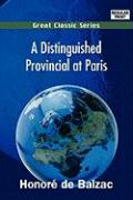 A Distinguished Provincial at Paris - Balzac, Honore de