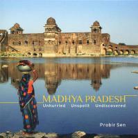 Madhya Pradesh: Unhurried, Unspoilt, Undiscovered - Sen, Probir