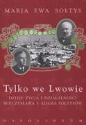 Tylko we Lwowie - Soltys, Maria Ewa