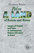 Polin A Land of Forests and Rivers. Images of Poland and Poles in Contemporary Hebrew Literature i - Ronen, Shoshana