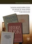 Nauki historyczne w Polsce 1944-1970 - Rutkowski, Tadeusz Pawel
