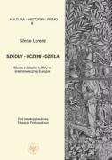 Szkoly uczeni dziela Studia z dziejow kultury w sredniowiecznej Europie - Lorenz, Sönke