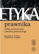 Etyka Prawnika Etyka nauczyciela zawodu prawniczego - Lojko, Elzbieta (red. )