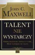 Talent nie wystarczy - Maxwell, John C.