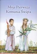 Moja Pierwsza Komunia Swieta - Kolodziejski, Pawel; Dziegiel, Anna