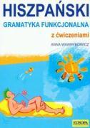 Hiszpanski Gramatyka funkcjonalna z cwiczeniami - Wawrykowicz, Anna
