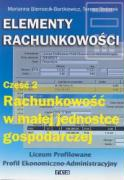 Elementy rachunkowosci Czesc 2 Rachunkowosc w malej jednostce gospodarczej - Biernacik-Bartkiewicz, Marianna; Stolarek, Teresa