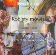 Kobiety mowia o swoim zyciu czyli grupy poszerzania swiadomosci - Pietrzak, Edyta