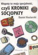 Klopoty to moja specjalnosc czyli kroniki socjopaty - Koziarski, Daniel