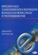 Implementacja zaawansowanych rozwiazan biznesu elektronicznego w przedsiebiorstwie - Pastuszak, Zbigniew