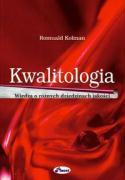 Kwalitologia wiedza o roznych dziedzinach jakosci - Kolman, Romuald