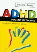 ADHD podjac wyzwanie. Kompletny przewodnik dla rodzicow - Barkley, Russell A.
