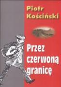 Przez czerwona granice - Koscinski, Piotr