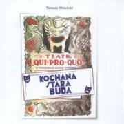 Teatr Qui Pro Quo Kochana stara buda - Moscicki, Tomasz