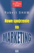 Nowe spojrzenie na marketing - Shaw, Robert