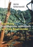 Przemiany krajobrazow roslinnych w Afryce Rownikowej - Gilarowski, Jerzy