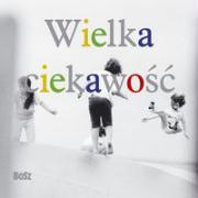 Wielka Ciekawosc - Nasilowska, Anna; Lempp, Elzbieta