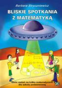 Bliskie spotkania z matematyka Zbior zadan na kolka matematyczne dla szkoly podstawowej - Stryczniewicz, Barbara