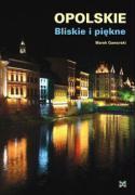 Opolskie Bliskie i piekne - Gaworski, Marek