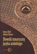 Slownik tematyczny jezyka arabskiego - Hasan, Adnan; Krol, Iwona