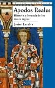 Apodos Reales . Historia y leyenda de los motes regios
