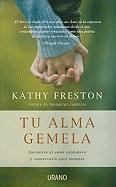 Tu Alma Gemela: Encontrar el Amor Verdadero y Conservarlo Para Siempre = Your Soulmate - Freston, Kathy