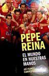 PEPE REINA. EL MUNDO EN NUESTRAS MANOS. ASI FUIMOS(9788492985708)