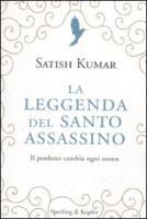 La leggenda del santo assassino. Il perdono cambia ogni uomo - Kumar, Satish