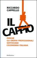 Il cappio. Perché gli ordini professionali soffocano l'economia italiana - Cappello, Riccardo