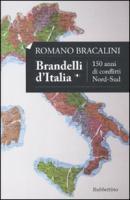 Brandelli d'Italia. 150 anni di conflitti Nord-Sud - Bracalini, Romano