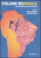 Italiani in Brasile. Rotte migratorie e percorsi culturali