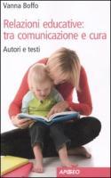 Relazioni educative: tra comunicazione e cura. Autori e testi - Boffo, Vanna